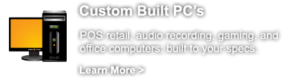Custom Built PC's - POS retail, audio recording, gaming, and office computers; built to your specs.