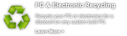 PC & Electronic Recycling - Recycle your PC or electronics for a discount on any custom built PC.